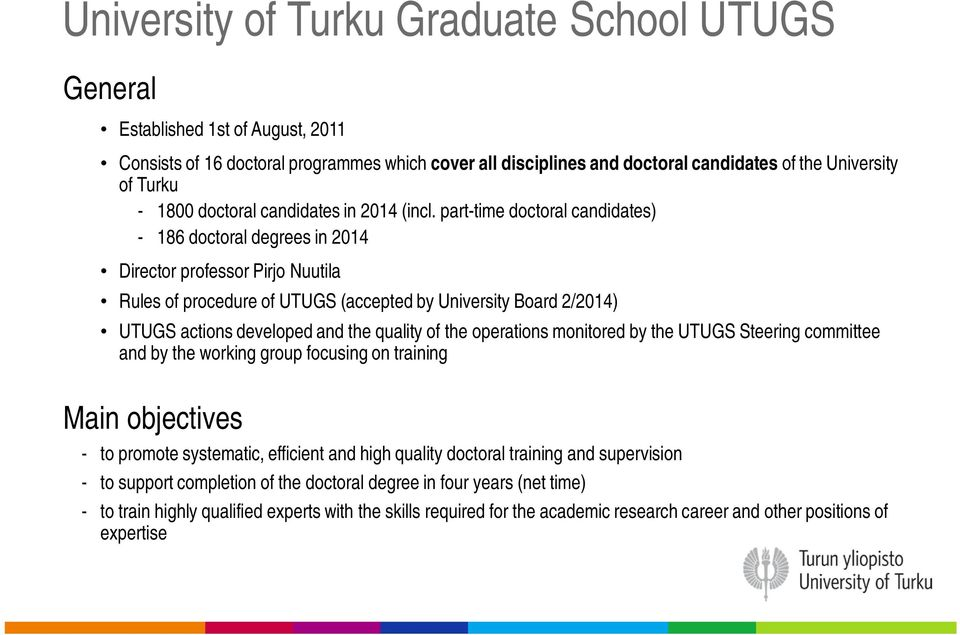 part-time doctoral candidates) - 186 doctoral degrees in 2014 Director professor Pirjo Nuutila Rules of procedure of UTUGS (accepted by University Board 2/2014) UTUGS actions developed and the