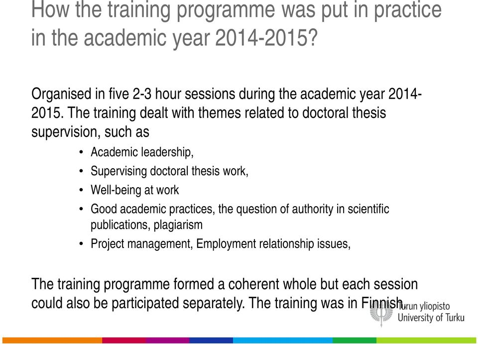 The training dealt with themes related to doctoral thesis supervision, such as Academic leadership, Supervising doctoral thesis work, Well-being