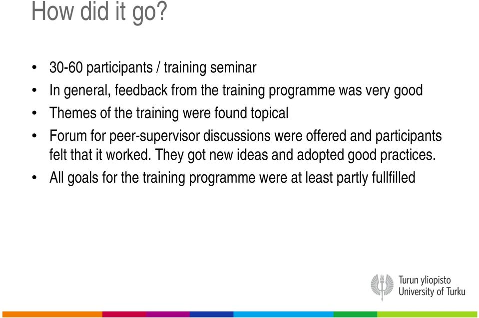very good Themes of the training were found topical Forum for peer-supervisor discussions