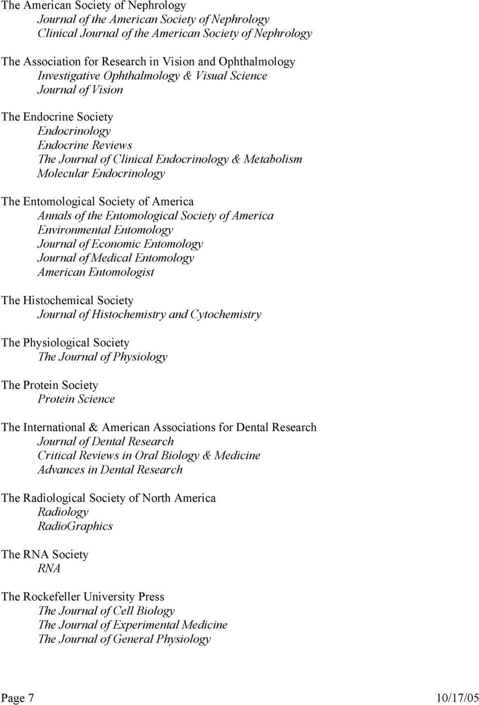Entomological Society of America Annals of the Entomological Society of America Environmental Entomology Journal of Economic Entomology Journal of Medical Entomology American Entomologist The
