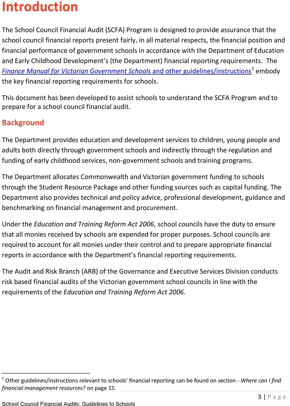 The Finance Manual for Victorian Government Schools and other guidelines/instructions 1 embody the key financial reporting requirements for schools.
