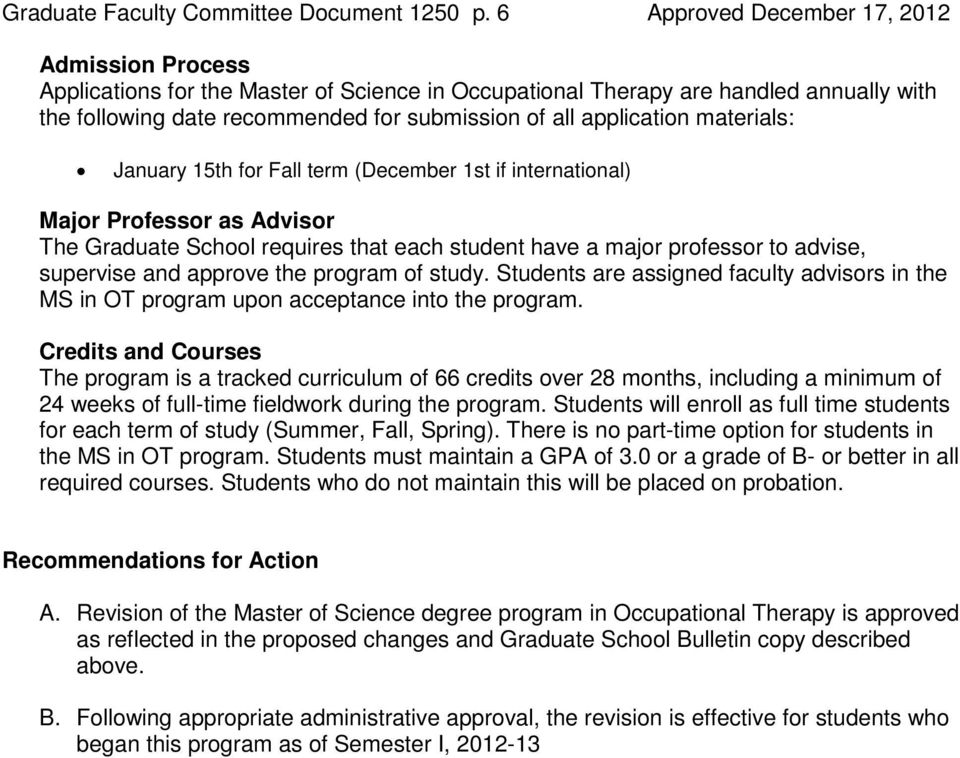 application materials: January 15th for Fall term (December 1st if international) Major Professor as Advisor The Graduate School requires that each student have a major professor to advise, supervise