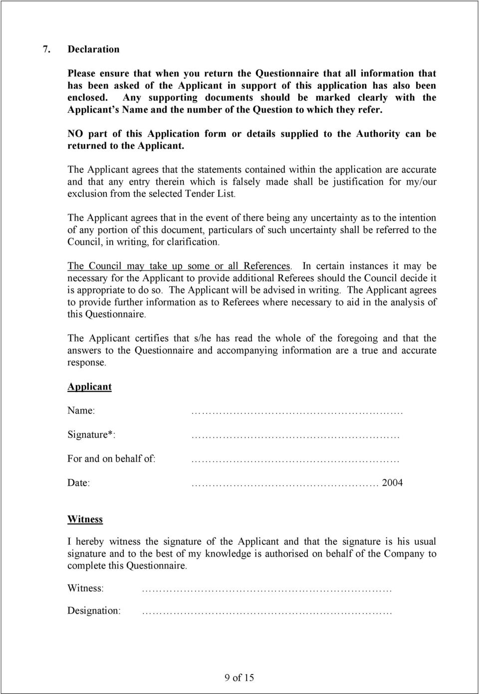 NO part of this Application form or details supplied to the Authority can be returned to the Applicant.