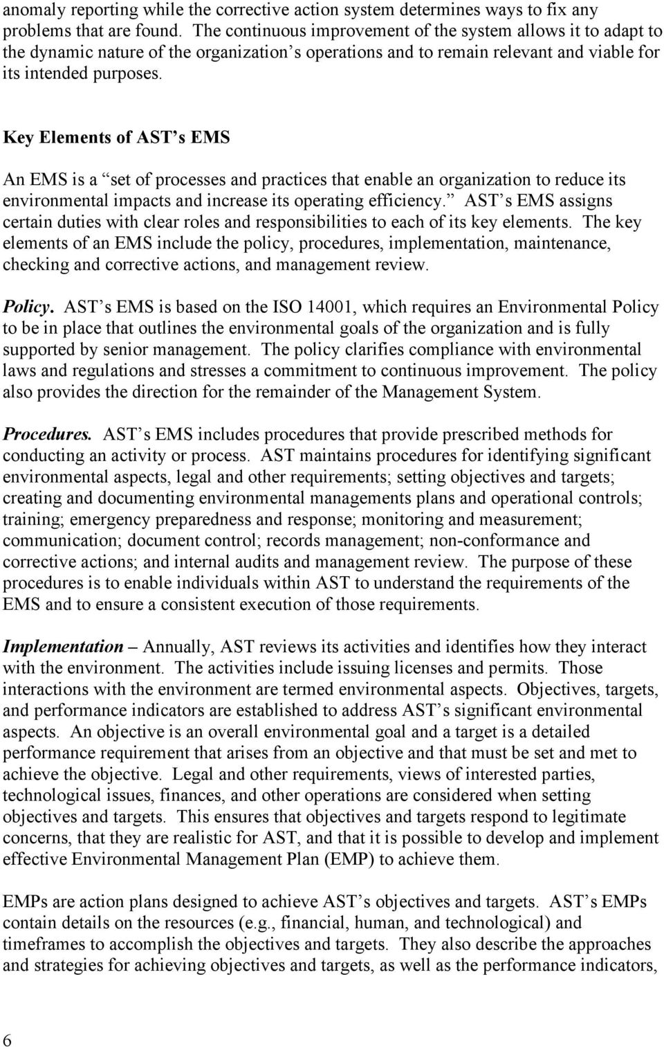Key Elements of AST s EMS An EMS is a set of processes and practices that enable an organization to reduce its environmental impacts and increase its operating efficiency.