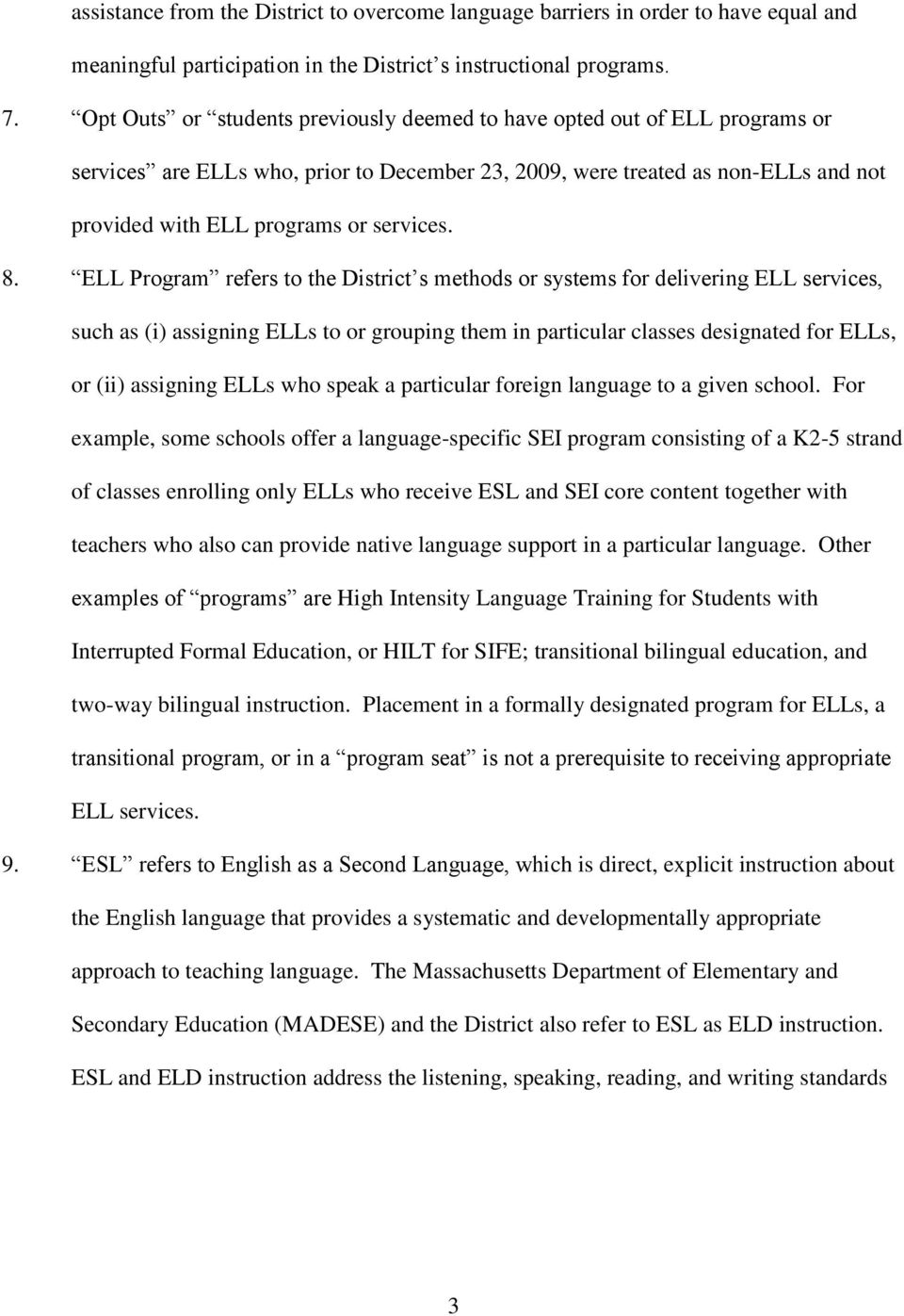 8. ELL Program refers to the District s methods or systems for delivering ELL services, such as (i) assigning ELLs to or grouping them in particular classes designated for ELLs, or (ii) assigning
