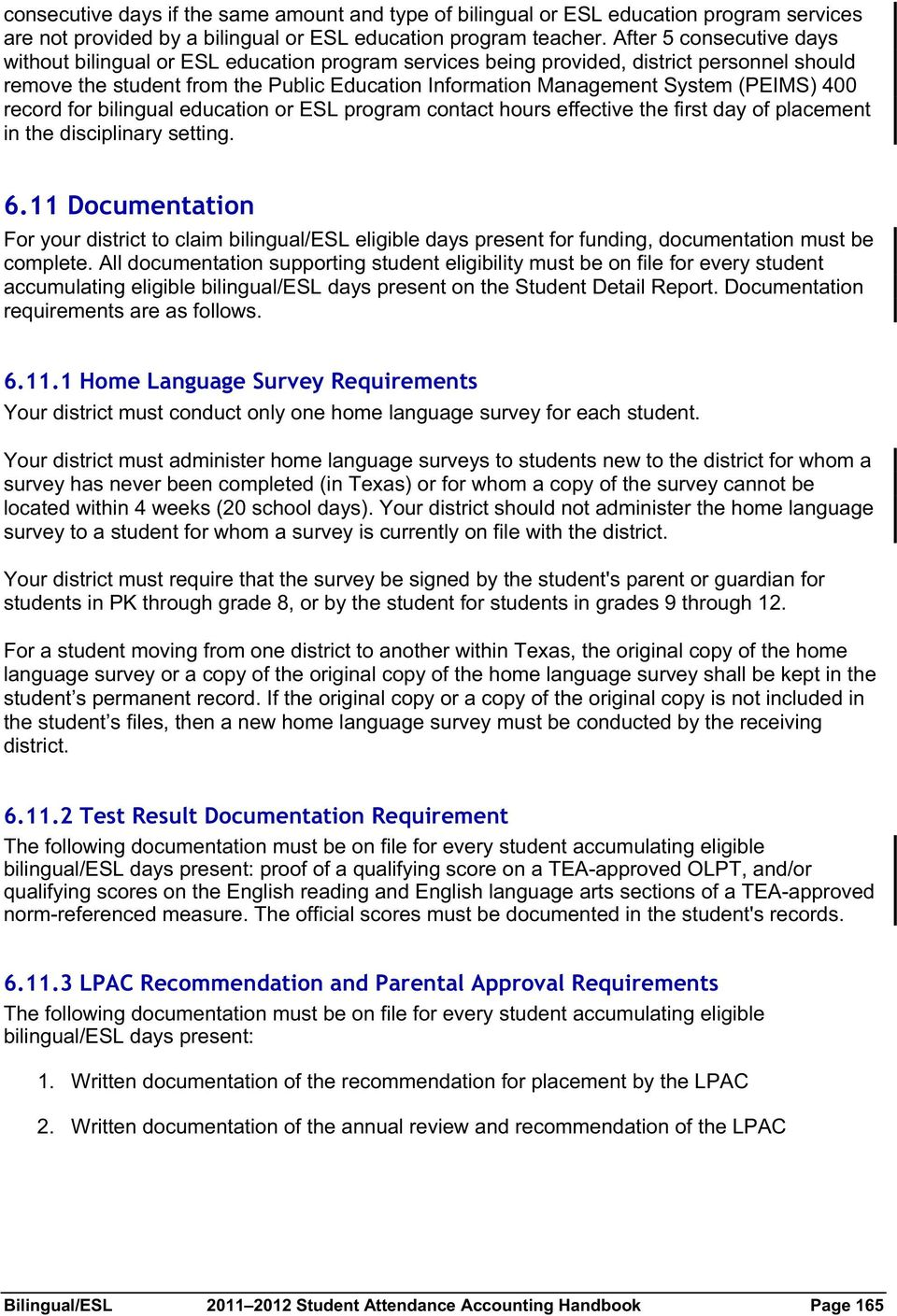 (PEIMS) 400 record for bilingual education or ESL program contact hours effective the first day of placement in the disciplinary setting. 6.