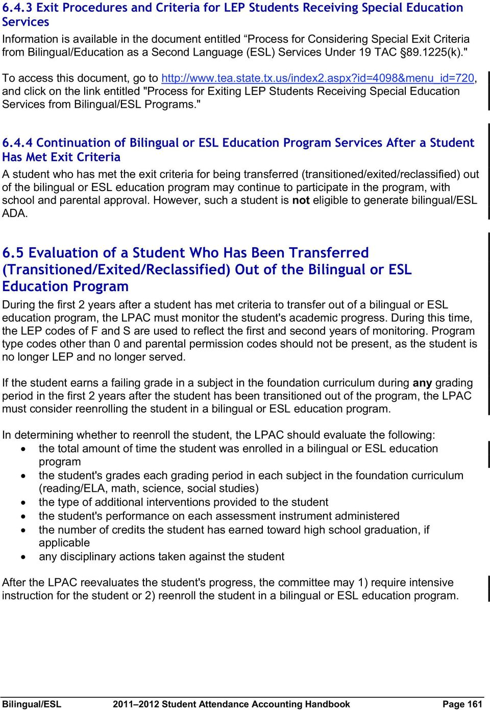 "id=4098&menu_id=720, and click on the link entitled ""Process for Exiting LEP Students Receiving Special Education Services from Bilingual/ESL Programs."" 6.4.4 Continuation of Bilingual or ESL"