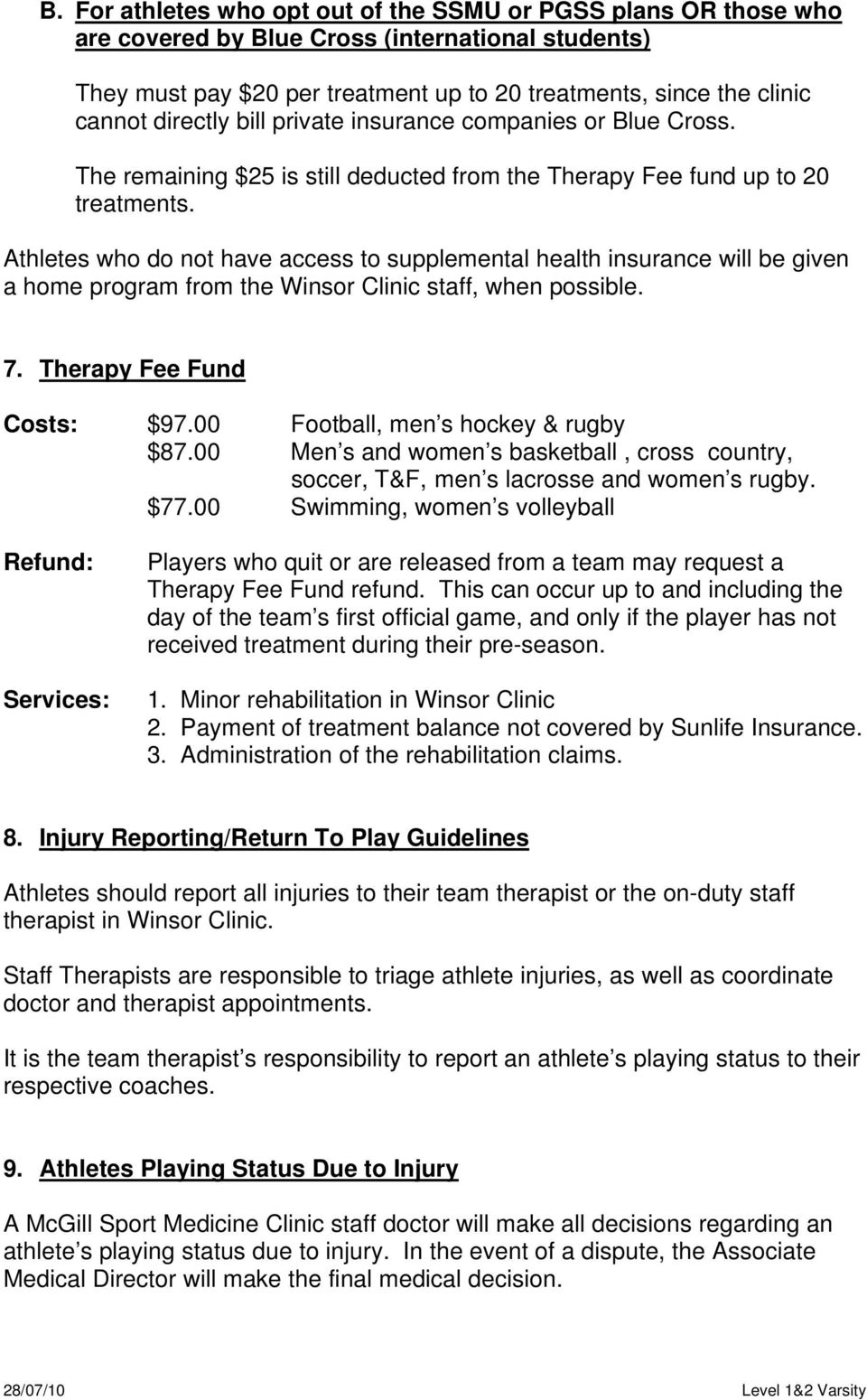 Athletes who do not have access to supplemental health insurance will be given a home program from the Winsor Clinic staff, when possible. 7. Therapy Fee Fund Costs: $97.