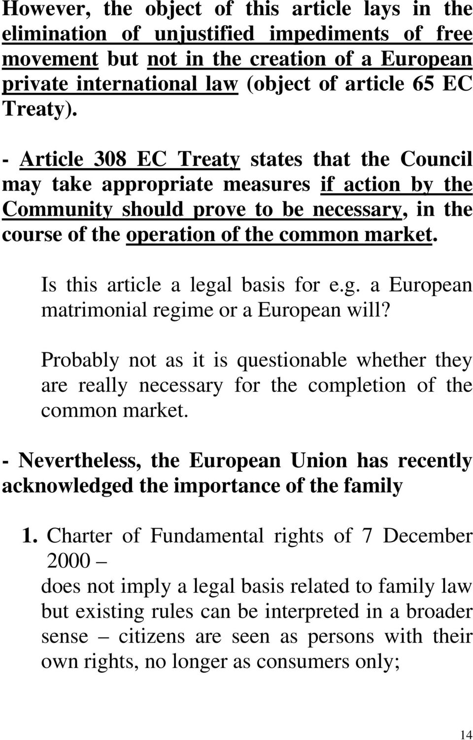 Is this article a legal basis for e.g. a European matrimonial regime or a European will? Probably not as it is questionable whether they are really necessary for the completion of the common market.