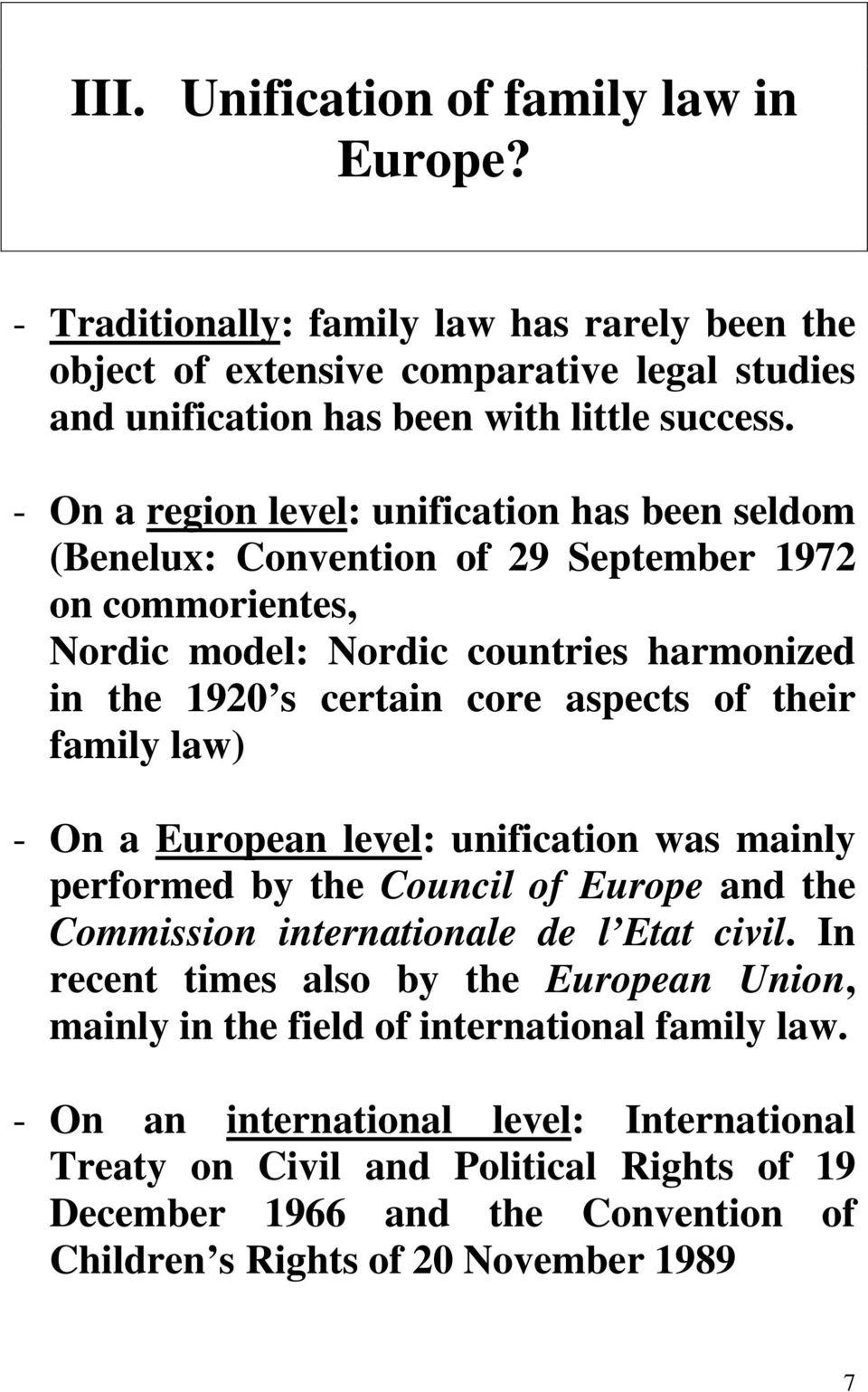 family law) - On a European level: unification was mainly performed by the Council of Europe and the Commission internationale de l Etat civil.