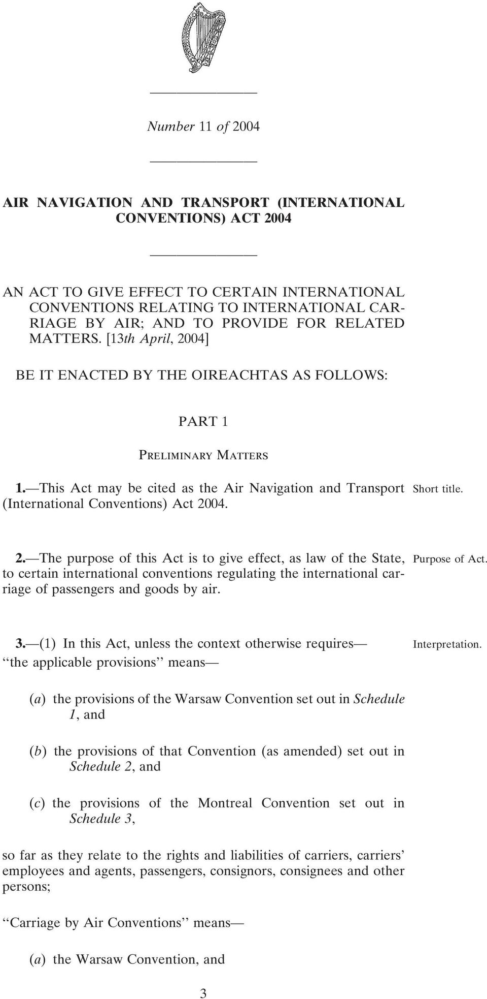 04] BE IT ENACTED BY THE OIREACHTAS AS FOLLOWS: PART 1 Preliminary Matters 1. This Act may be cited as the Air Navigation and Transport Short title. 2.