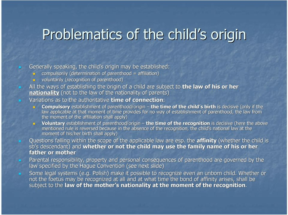 Compulsory establishment of parenthood/origin origin the time of the child s birth is decisive (only if the law applicable at that moment of time provides for no way of establishment of parenthood,