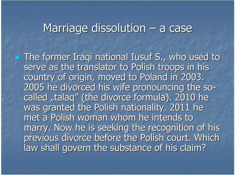 2005 he divorced his wife pronouncing the so- called talaq (the divorce formula).