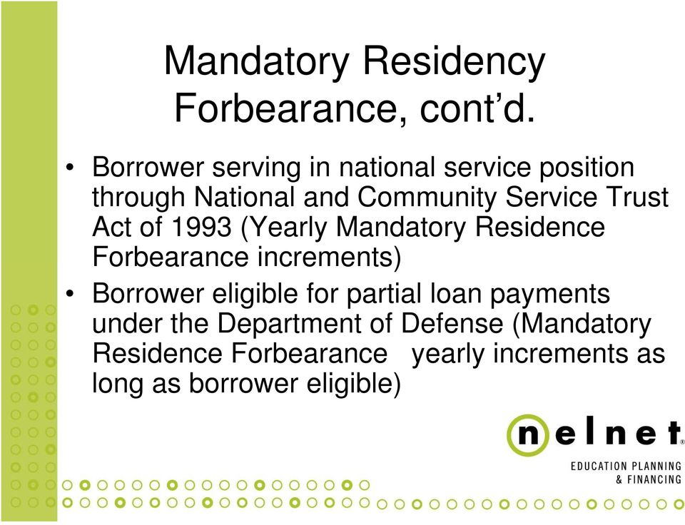 Trust Act of 1993 (Yearly Mandatory Residence Forbearance increments) Borrower eligible