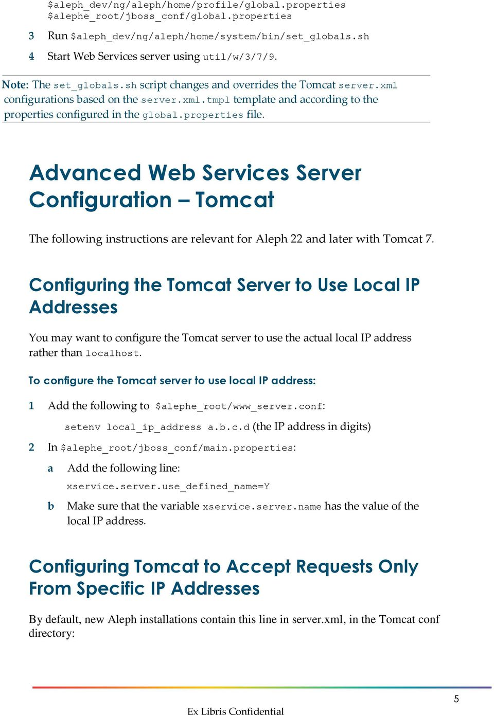 properties file. Advanced Web Services Server Configuration Tomcat The following instructions are relevant for Aleph 22 and later with Tomcat 7.