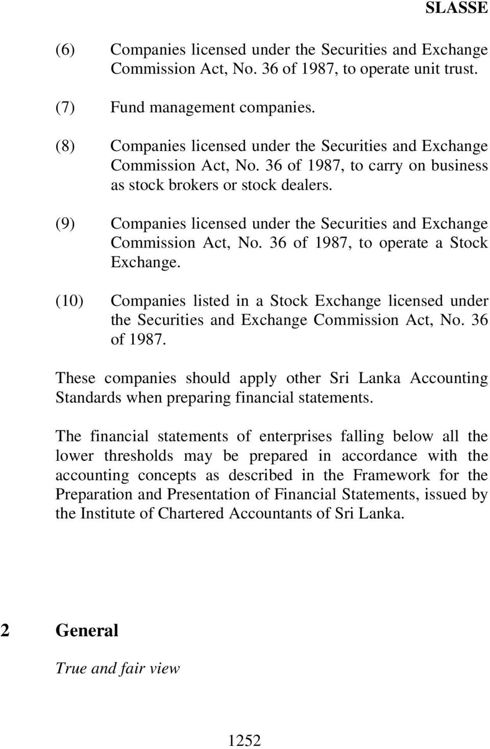 (9) Companies licensed under the Securities and Exchange Commission Act, No. 36 of 1987, to operate a Stock Exchange.