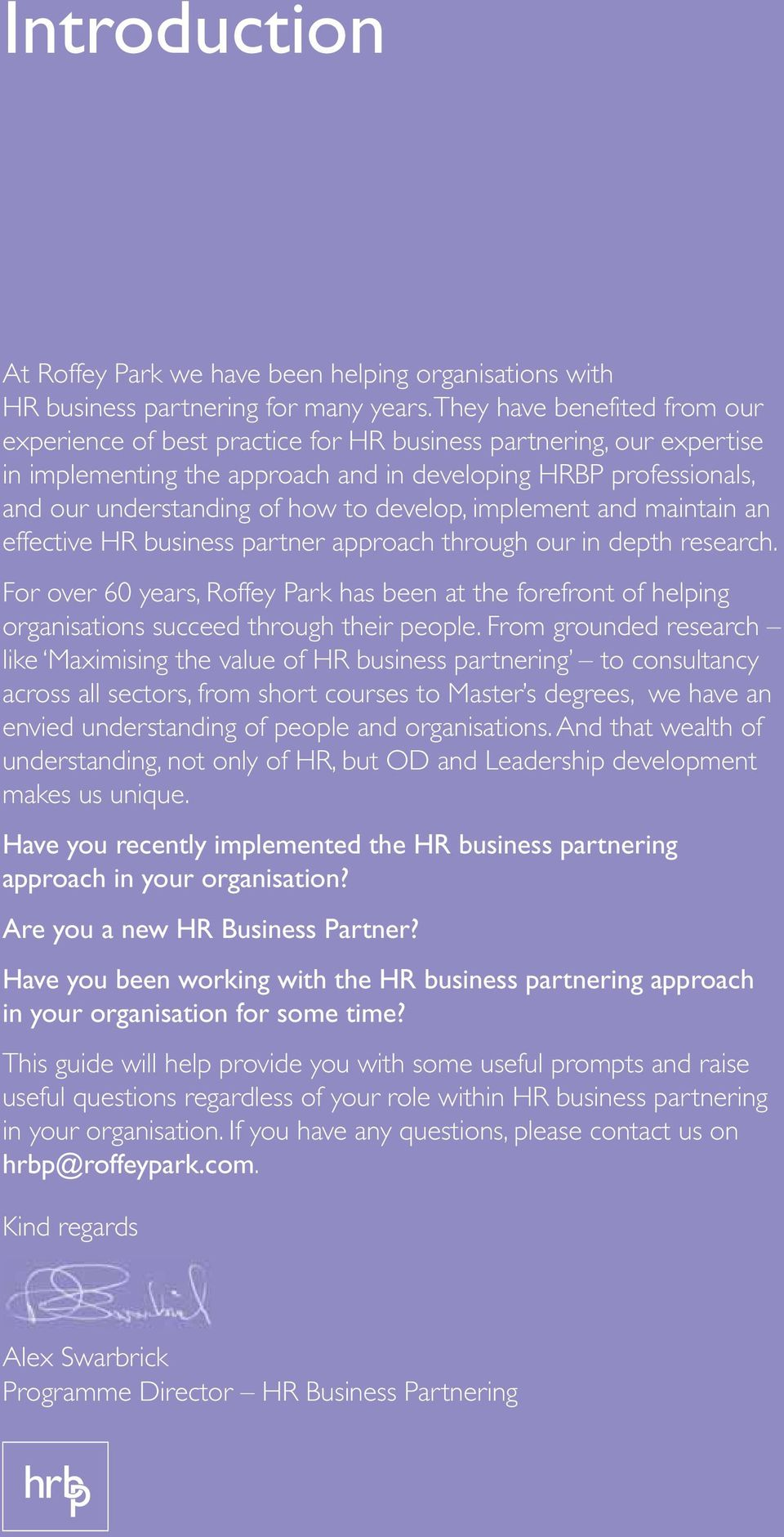 develop, implement and maintain an effective HR business partner approach through our in depth research.