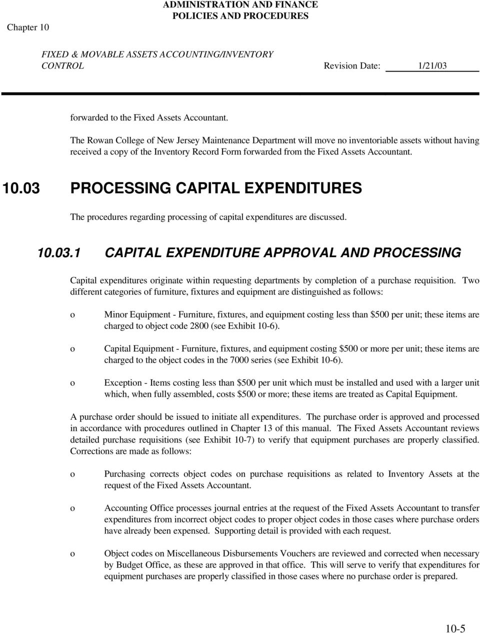 03 PROCESSING CAPITAL EXPENDITURES The prcedures regarding prcessing f capital expenditures are discussed. 10.03.1 CAPITAL EXPENDITURE APPROVAL AND PROCESSING Capital expenditures riginate within requesting departments by cmpletin f a purchase requisitin.