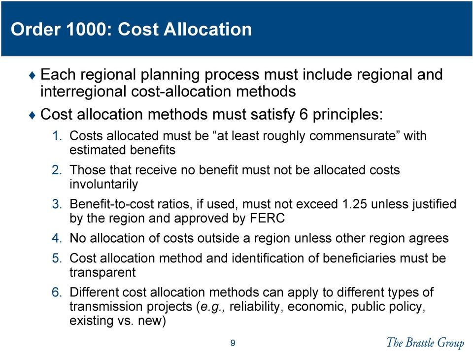 Benefit-to-cost ratios, if used, must not exceed 1.25 unless justified by the region and approved by FERC 4. No allocation of costs outside a region unless other region agrees 5.