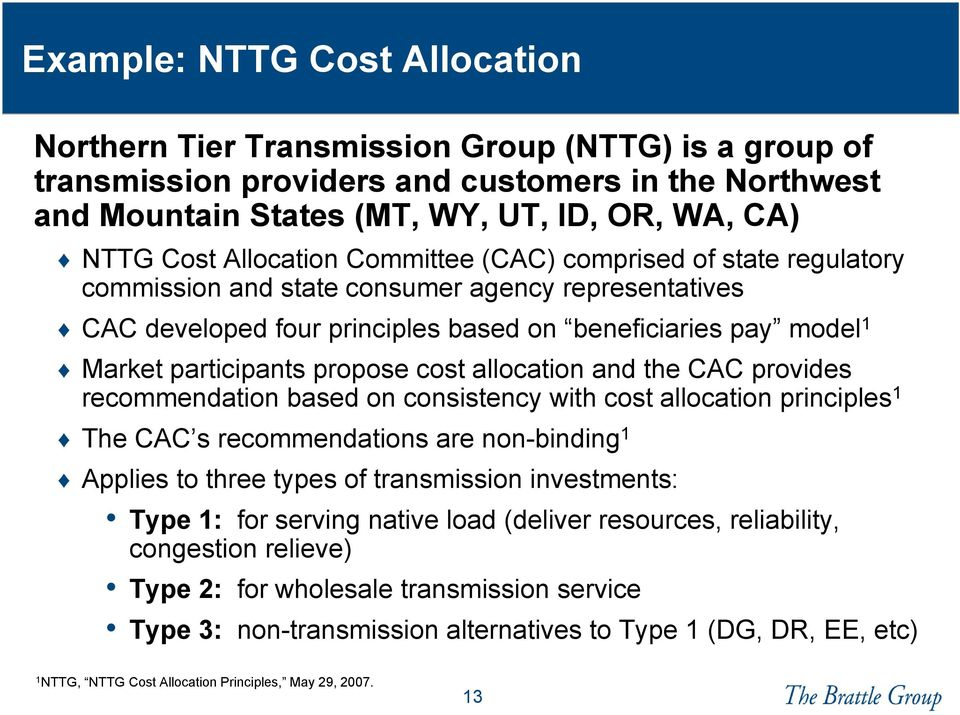 propose cost allocation and the CAC provides recommendation based on consistency with cost allocation principles 1 The CAC s recommendations are non-binding 1 Applies to three types of transmission