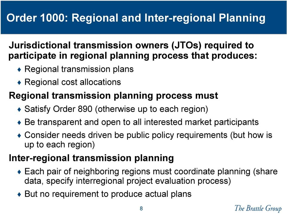 and open to all interested market participants Consider needs driven be public policy requirements (but how is up to each region) Inter-regional transmission