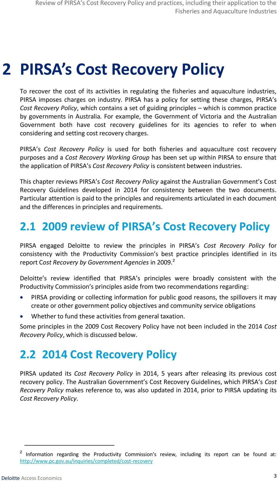 For example, the Government of Victoria and the Australian Government both have cost recovery guidelines for its agencies to refer to when considering and setting cost recovery charges.