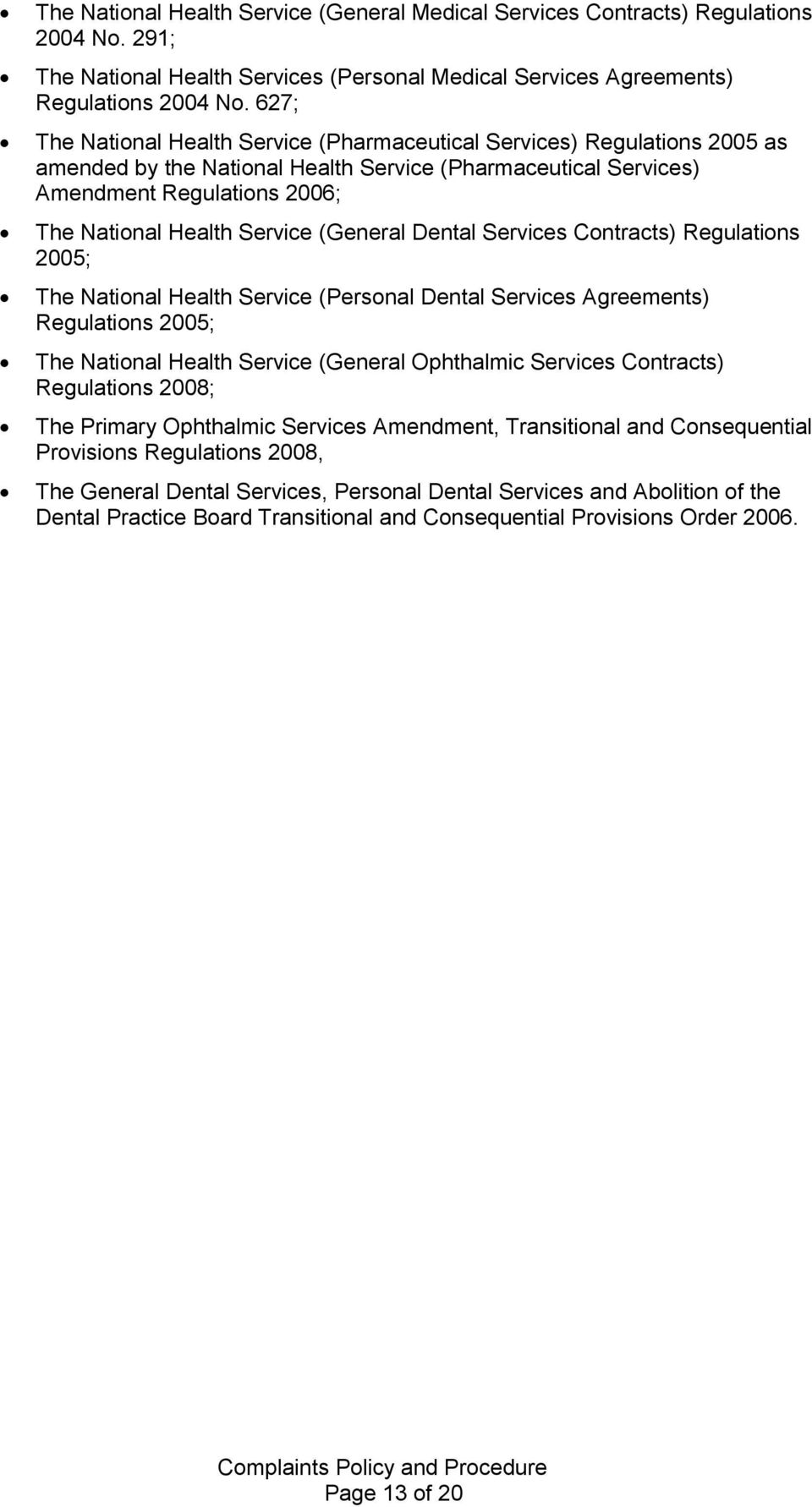 (General Dental Services Contracts) Regulations 2005; The National Health Service (Personal Dental Services Agreements) Regulations 2005; The National Health Service (General Ophthalmic Services