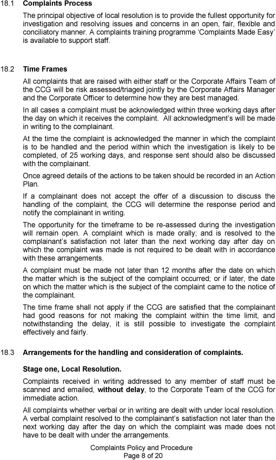 2 Time Frames All complaints that are raised with either staff or the Corporate Affairs Team of the CCG will be risk assessed/triaged jointly by the Corporate Affairs Manager and the Corporate