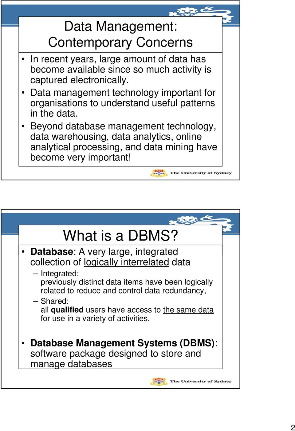 Beyond database management technology, data warehousing, data analytics, online analytical processing, and data mining have become very important! What is a DBMS?
