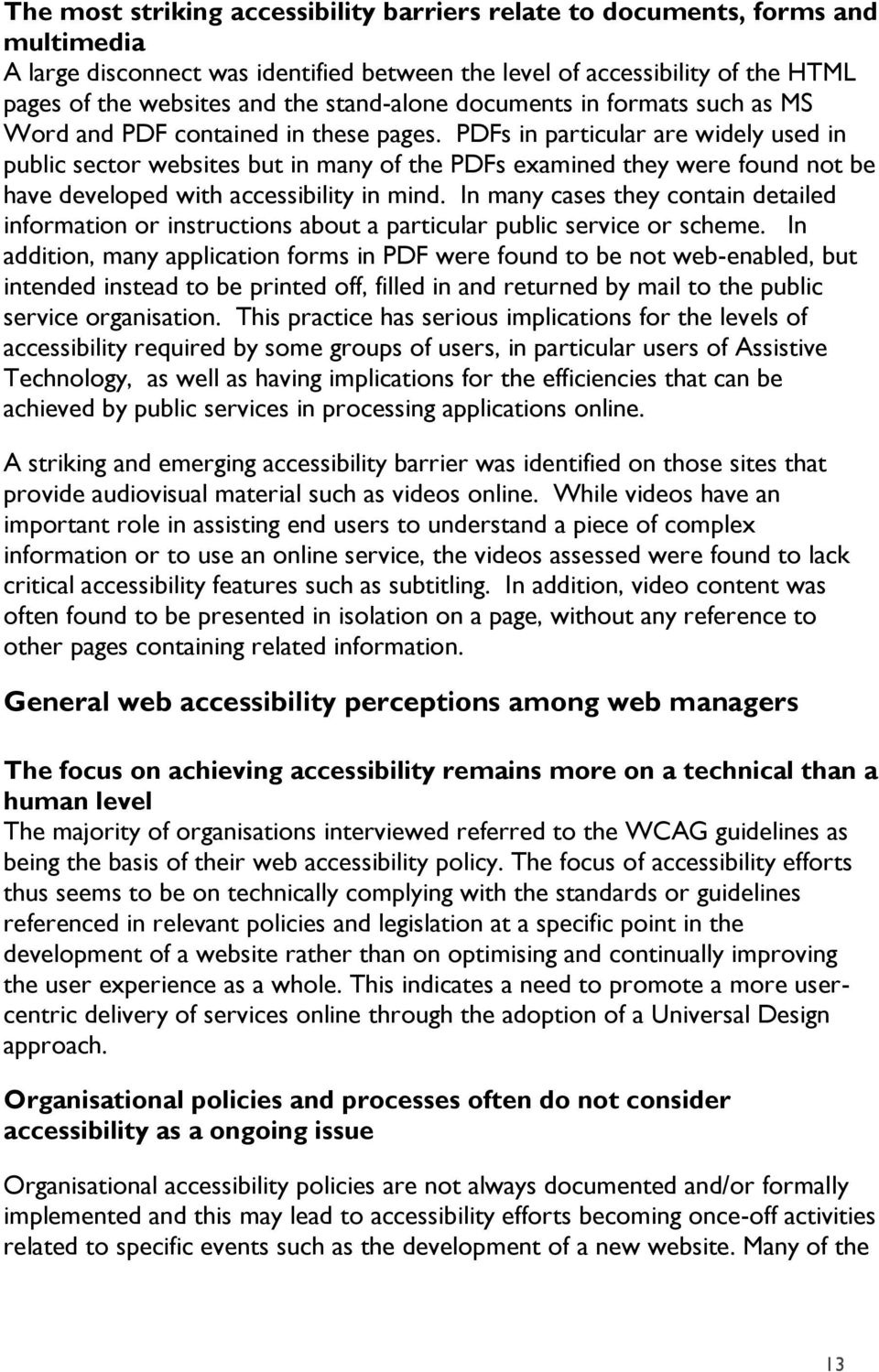 PDFs in particular are widely used in public sector websites but in many of the PDFs examined they were found not be have developed with accessibility in mind.