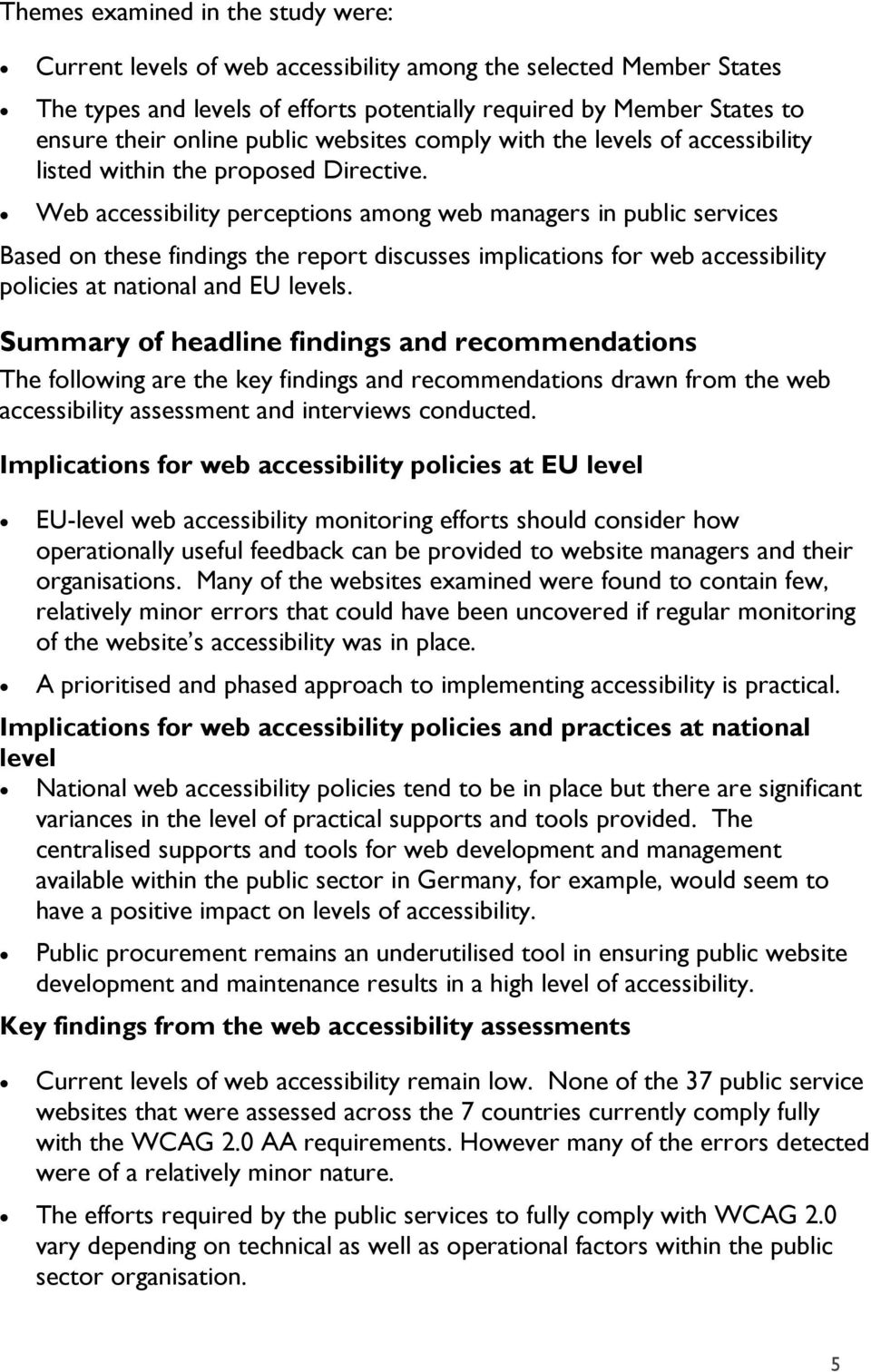 Web accessibility perceptions among web managers in public services Based on these findings the report discusses implications for web accessibility policies at national and EU levels.