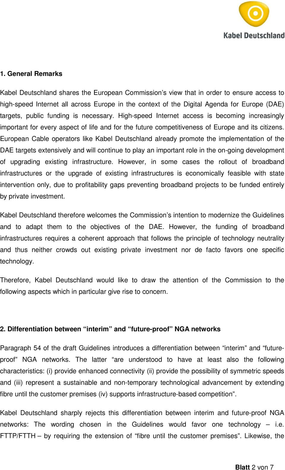 European Cable operators like Kabel Deutschland already promote the implementation of the DAE targets extensively and will continue to play an important role in the on-going development of upgrading