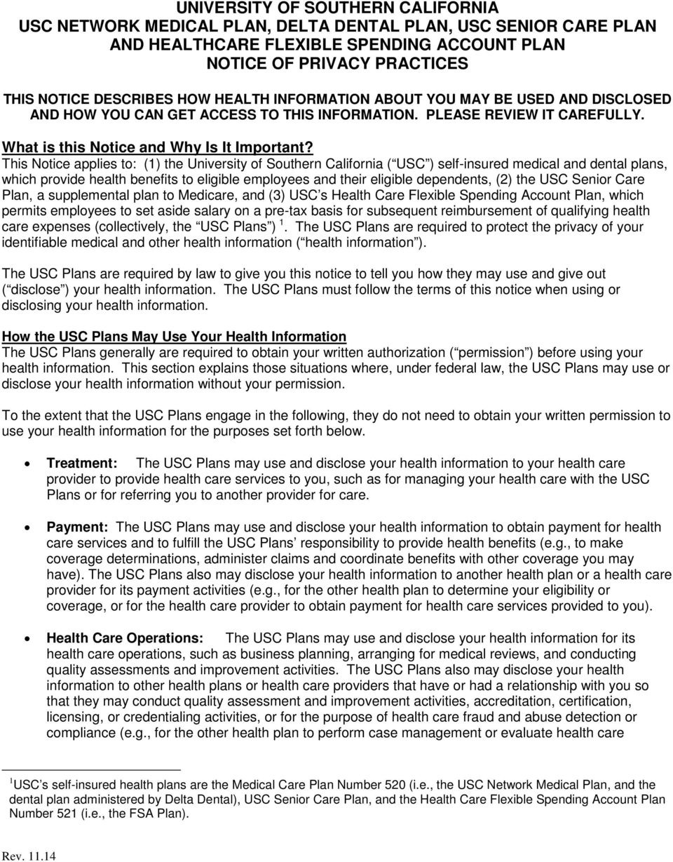 This Notice applies to: (1) the University of Southern California ( USC ) self-insured medical and dental plans, which provide health benefits to eligible employees and their eligible dependents, (2)