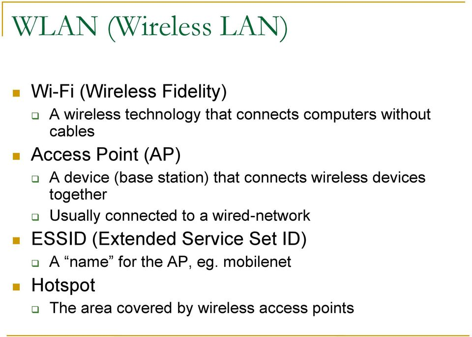 wireless devices together Usually connected to a wired-network ESSID (Extended