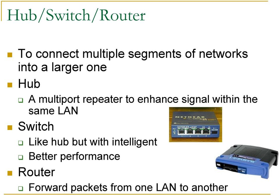 within the same LAN Switch Like hub but with intelligent
