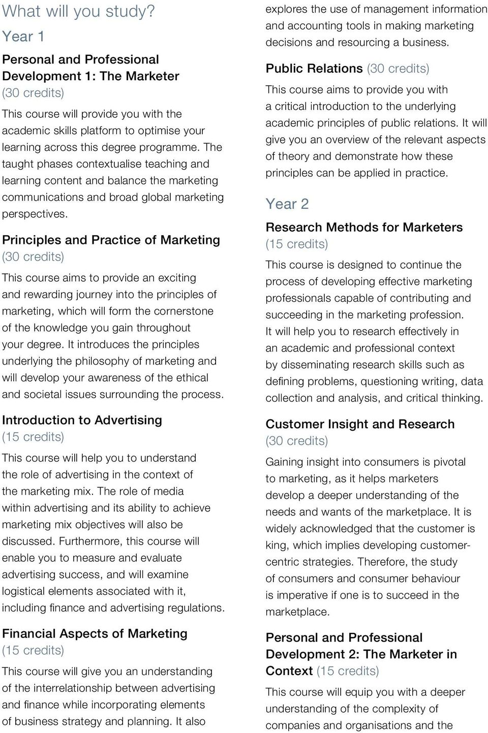 The taught phases contextualise teaching and learning content and balance the marketing communications and broad global marketing perspectives.