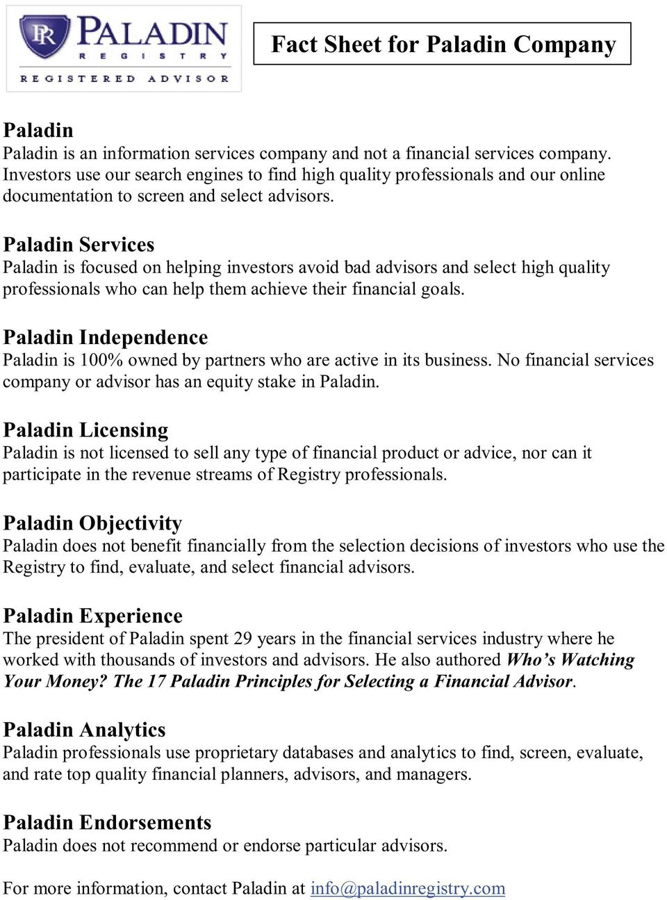 Paladin Services Paladin is focused on helping investors avoid bad advisors and select high quality professionals who can help them achieve their financial goals.