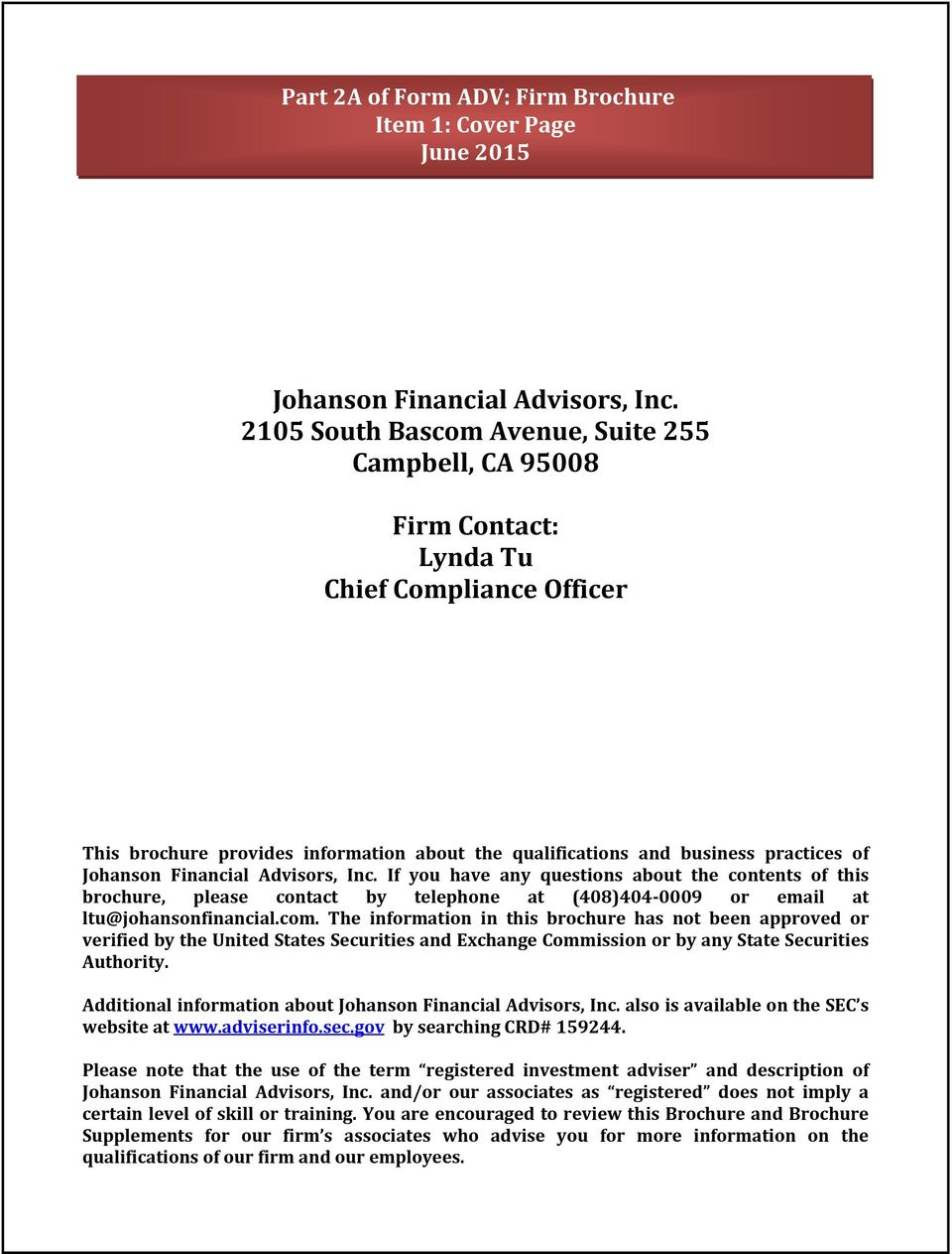 Financial Advisors, Inc. If you have any questions about the contents of this brochure, please contact by telephone at (408)404 0009 or email at ltu@johansonfinancial.com.