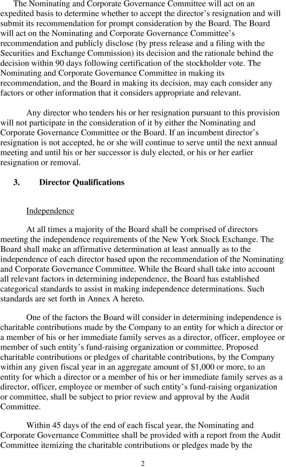 The Board will act on the Nominating and Corporate Governance Committee s recommendation and publicly disclose (by press release and a filing with the Securities and Exchange Commission) its decision