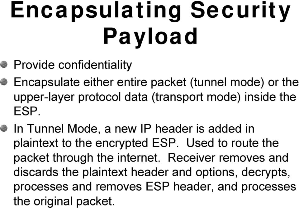 In Tunnel Mode, a new IP header is added in plaintext to the encrypted ESP.