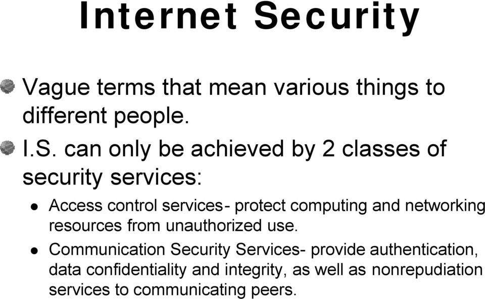 can only be achieved by 2 classes of security services: Access control services- protect