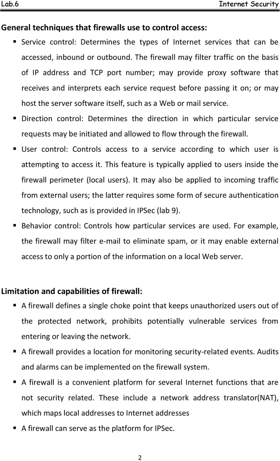 server software itself, such as a Web or mail service. Direction control: Determines the direction in which particular service requests may be initiated and allowed to flow through the firewall.