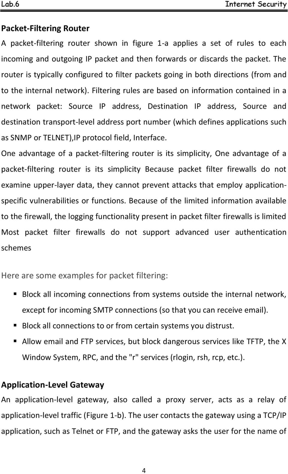 Filtering rules are based on information contained in a network packet: Source IP address, Destination IP address, Source and destination transport-level address port number (which defines