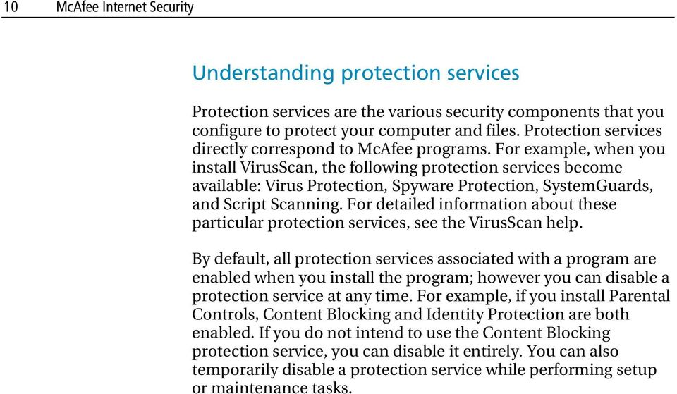 For example, when you install VirusScan, the following protection services become available: Virus Protection, Spyware Protection, SystemGuards, and Script Scanning.