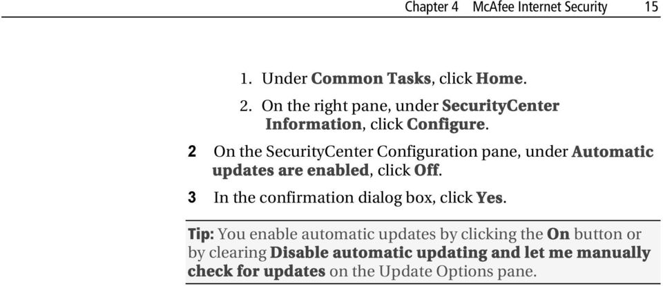 2 On the SecurityCenter Configuration pane, under Automatic updates are enabled, click Off.