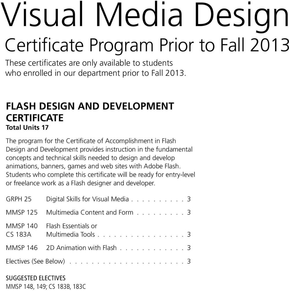 Flash. Students who complete this certificate will be ready for entry-level or freelance work as a Flash designer and developer.