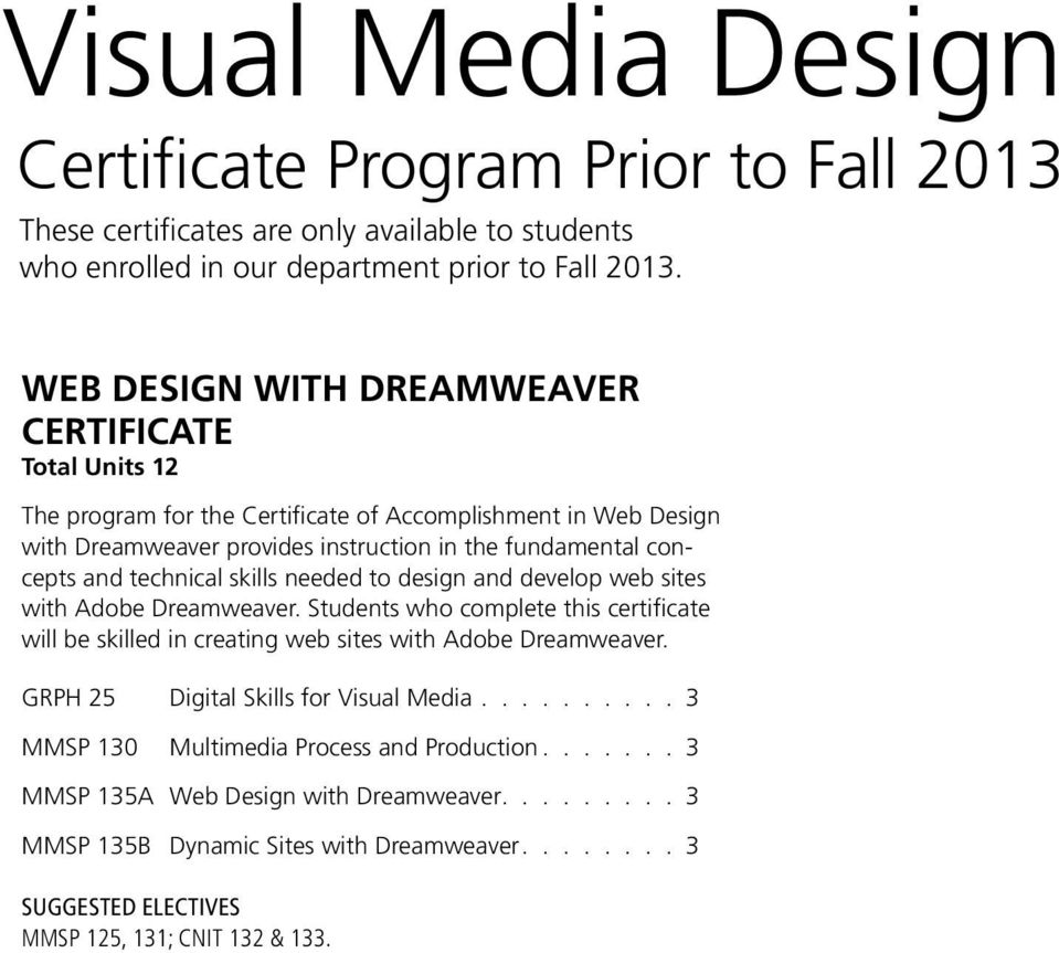 with Adobe Dreamweaver. Students who complete this certificate will be skilled in creating web sites with Adobe Dreamweaver.