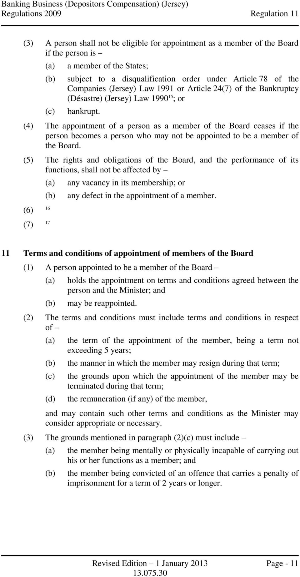 (4) The appointment of a person as a member of the Board ceases if the person becomes a person who may not be appointed to be a member of the Board.