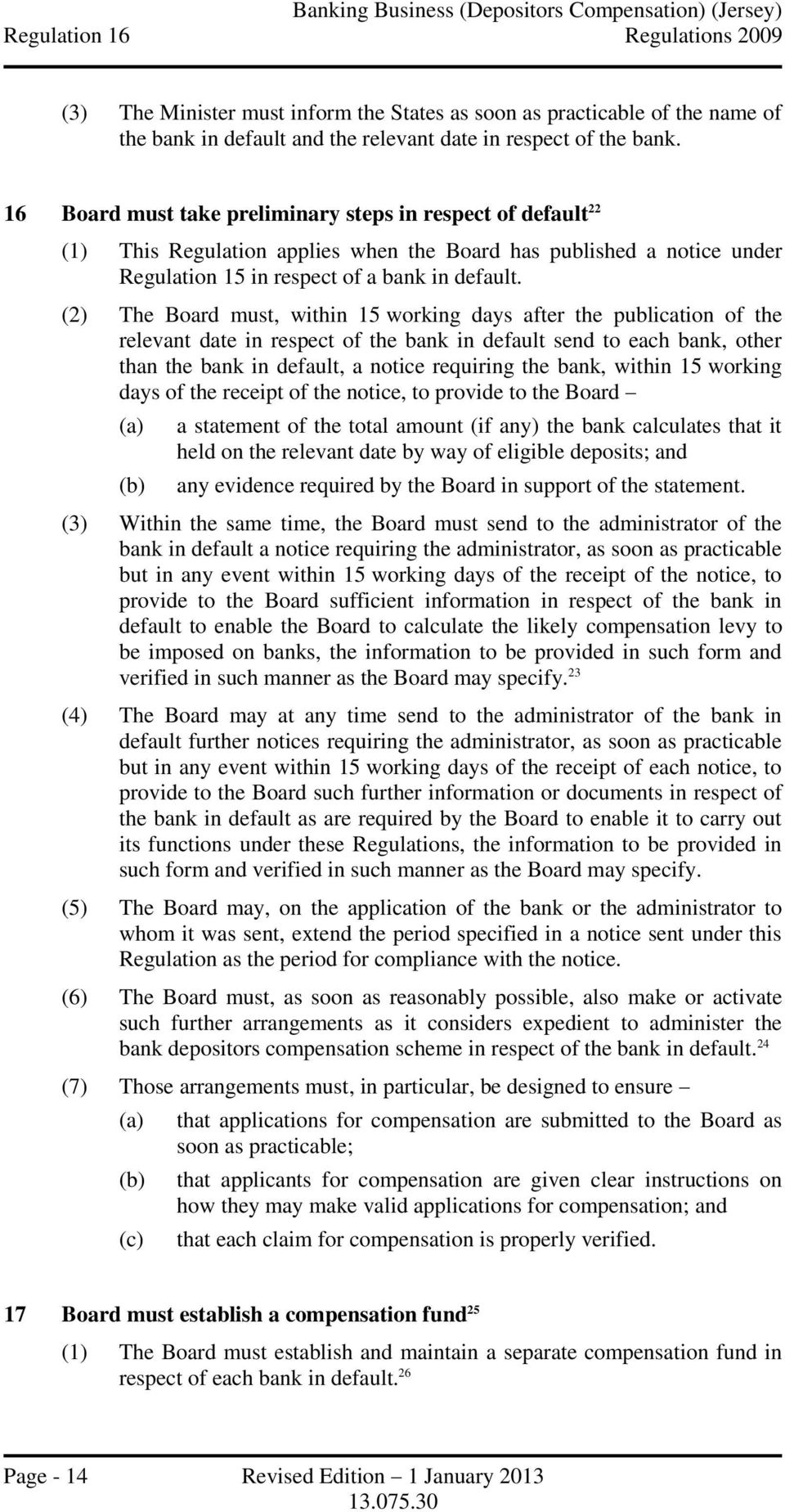 (2) The Board must, within 15 working days after the publication of the relevant date in respect of the bank in default send to each bank, other than the bank in default, a notice requiring the bank,