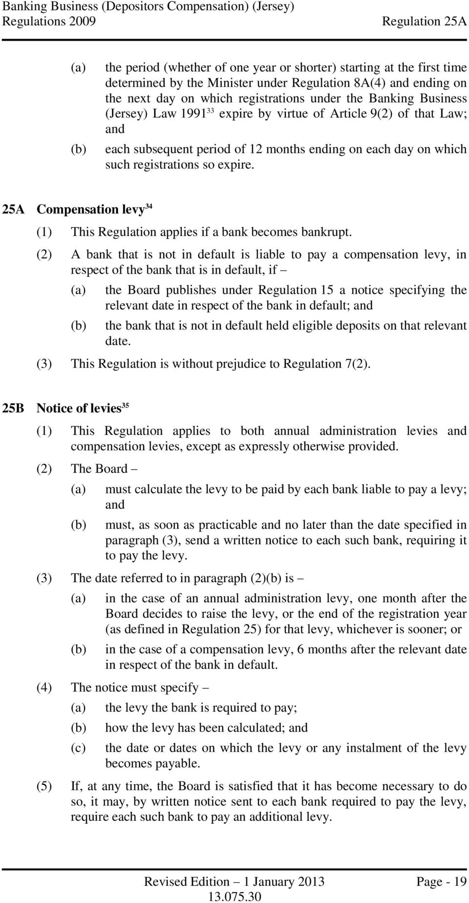 which such registrations so expire. 25A Compensation levy 34 (1) This Regulation applies if a bank becomes bankrupt.